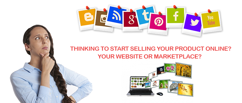 START SELLING YOUR PRODUCT ONLINE. YOUR WEBSITE OR MARKETPLACE?