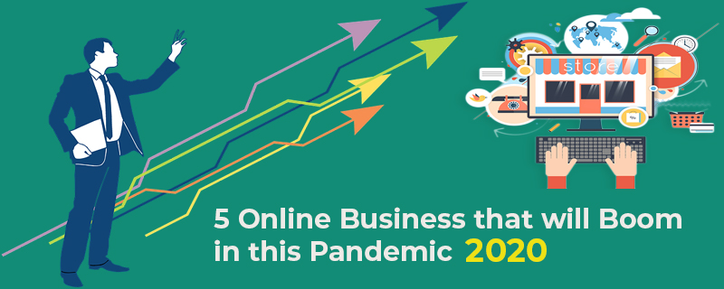 5 Online Business that will Boom During and After Covid-19
